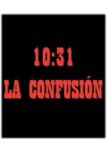10:31, LA CONFUSIÓN